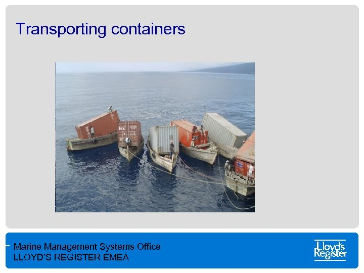 Transporting containers Marine Management Systems Office LLOYD'S REGISTER EMEA