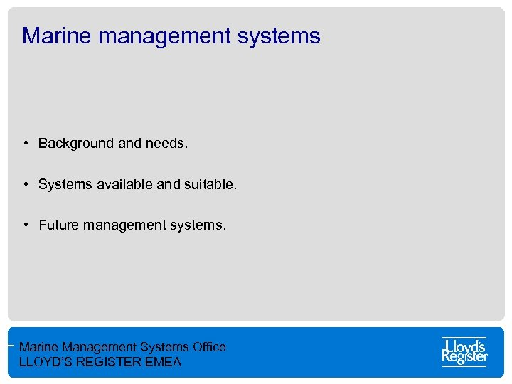 Marine management systems • Background and needs. • Systems available and suitable. • Future