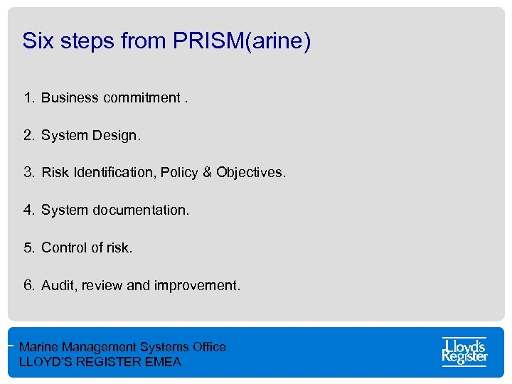 Six steps from PRISM(arine) 1. Business commitment. 2. System Design. 3. Risk Identification, Policy