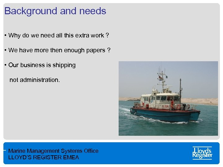 Background and needs • Why do we need all this extra work ? •