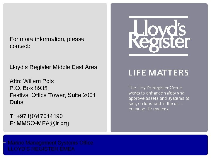 For more information, please contact: Lloyd's Register Middle East Area Attn: Willem Pols P.