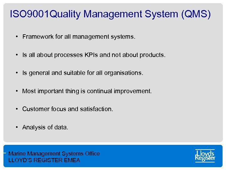 ISO 9001 Quality Management System (QMS) • Framework for all management systems. • Is