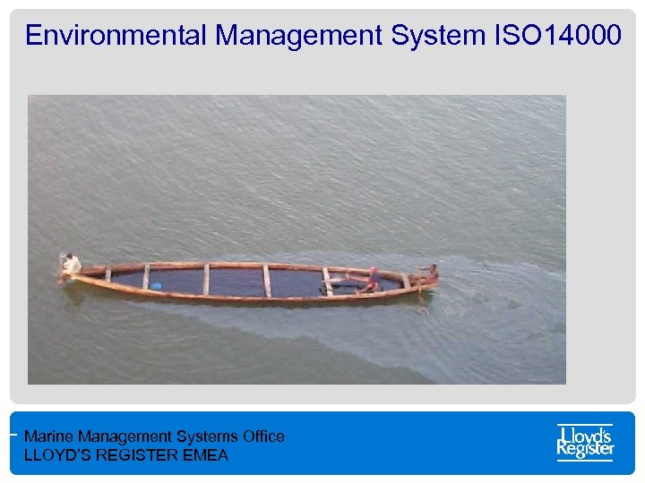 Environmental Management System ISO 14000 Marine Management Systems Office LLOYD'S REGISTER EMEA