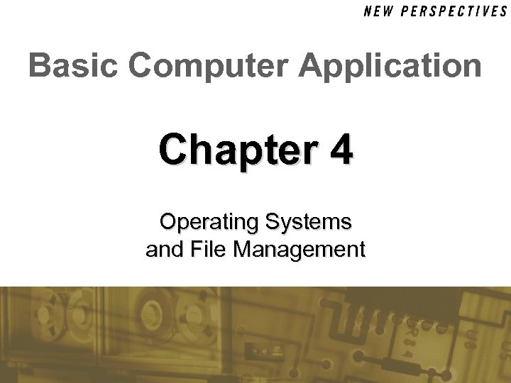 Basic Computer Application Chapter 4 Operating Systems and File Management