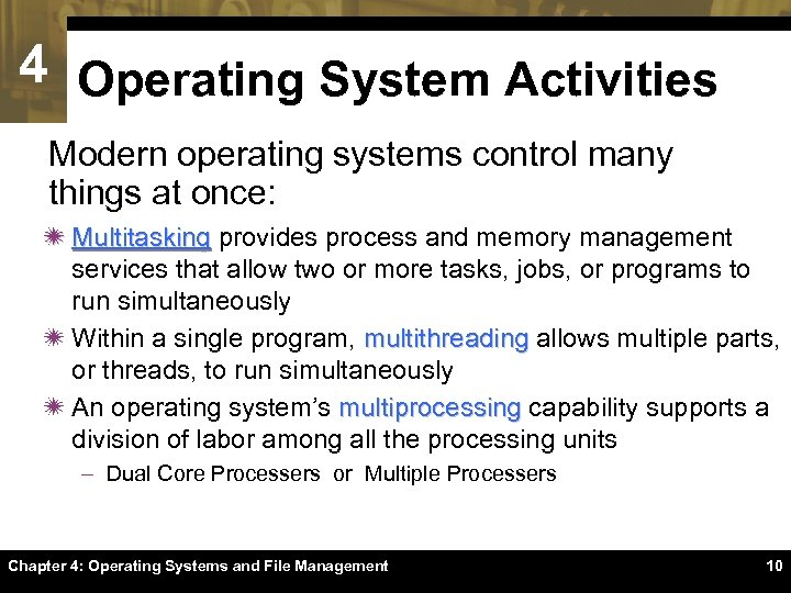 4 Operating System Activities Modern operating systems control many things at once: ï Multitasking