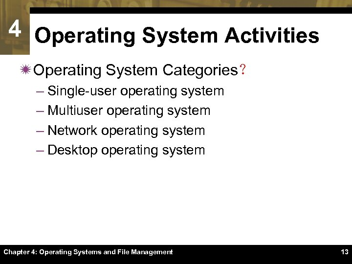 4 Operating System Activities ïOperating System Categories? – Single-user operating system – Multiuser operating