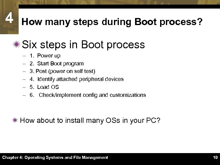 4 How many steps during Boot process? ïSix steps in Boot process – –