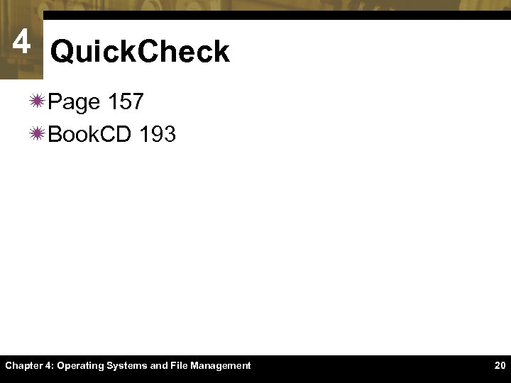 4 Quick. Check ïPage 157 ïBook. CD 193 Chapter 4: Operating Systems and File