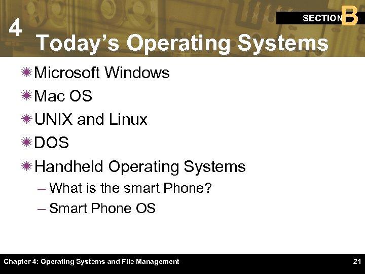 4 B SECTION Today's Operating Systems ïMicrosoft Windows ïMac OS ïUNIX and Linux ïDOS
