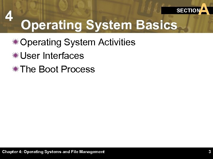 4 A SECTION Operating System Basics ïOperating System Activities ïUser Interfaces ïThe Boot Process