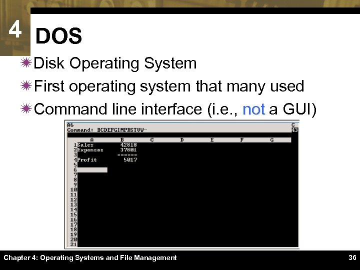 4 DOS ïDisk Operating System ïFirst operating system that many used ïCommand line interface