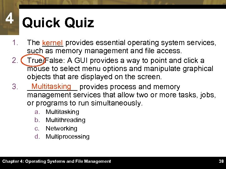 4 Quick Quiz 1. 2. 3. The kernel provides essential operating system services, _____