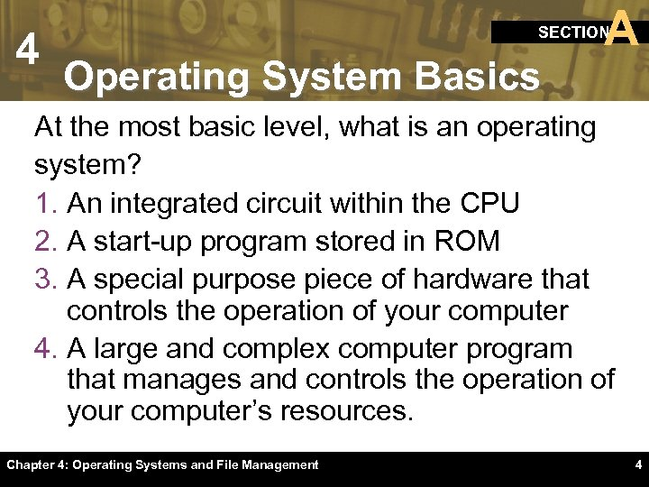 4 A SECTION Operating System Basics At the most basic level, what is an