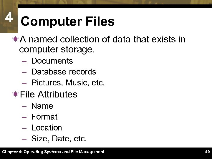 4 Computer Files ïA named collection of data that exists in computer storage. –