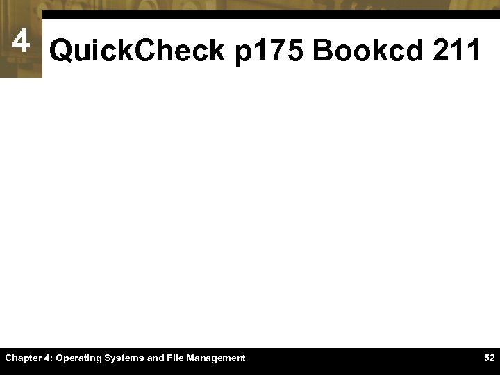 4 Quick. Check p 175 Bookcd 211 Chapter 4: Operating Systems and File Management