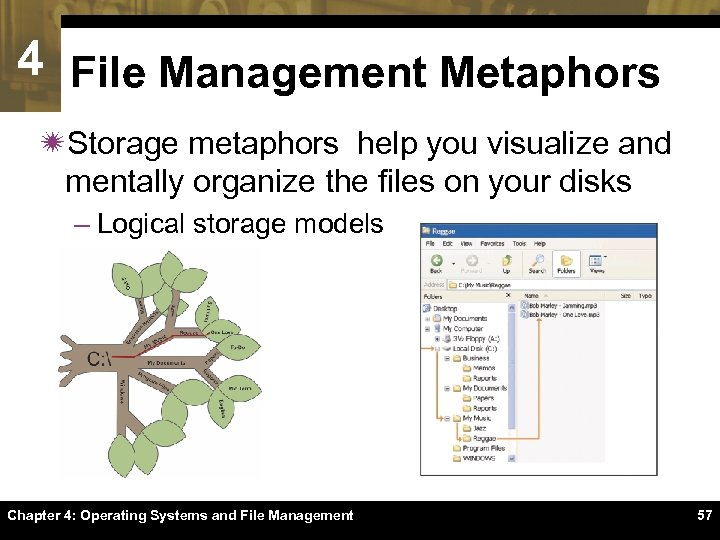 4 File Management Metaphors ïStorage metaphors help you visualize and mentally organize the files
