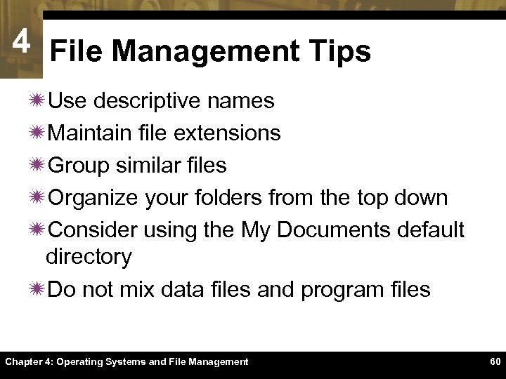 4 File Management Tips ïUse descriptive names ïMaintain file extensions ïGroup similar files ïOrganize
