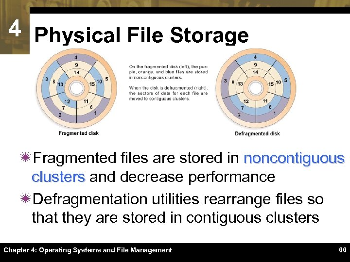 4 Physical File Storage ïFragmented files are stored in noncontiguous clusters and decrease performance