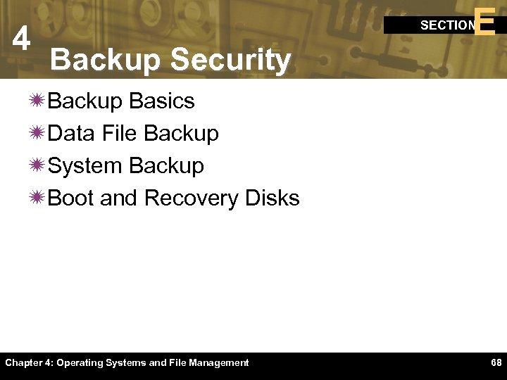 4 E SECTION Backup Security ïBackup Basics ïData File Backup ïSystem Backup ïBoot and