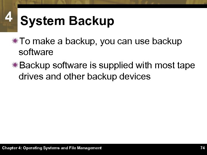4 System Backup ïTo make a backup, you can use backup software ïBackup software