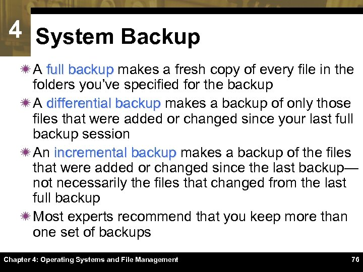 4 System Backup ï A full backup makes a fresh copy of every file