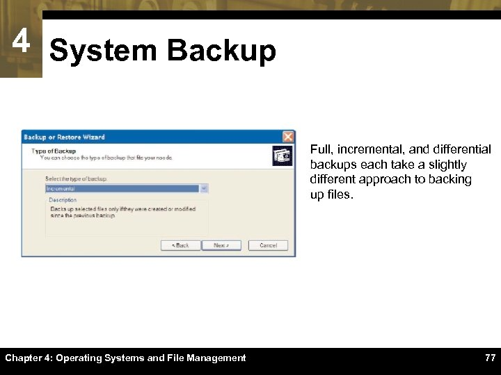 4 System Backup Full, incremental, and differential backups each take a slightly different approach