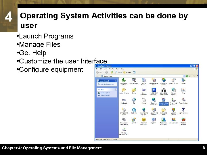 4 Operating System Activities can be done by user • Launch Programs • Manage
