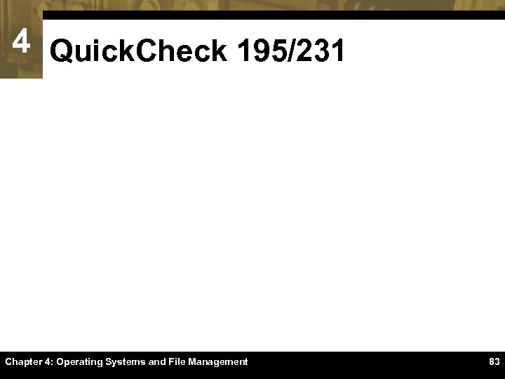 4 Quick. Check 195/231 Chapter 4: Operating Systems and File Management 83