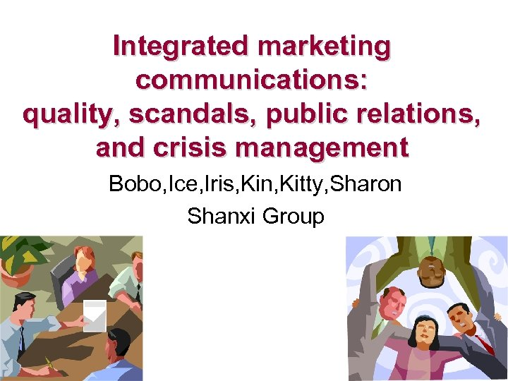 Integrated marketing communications: quality, scandals, public relations, and crisis management Bobo, Ice, Iris, Kin,