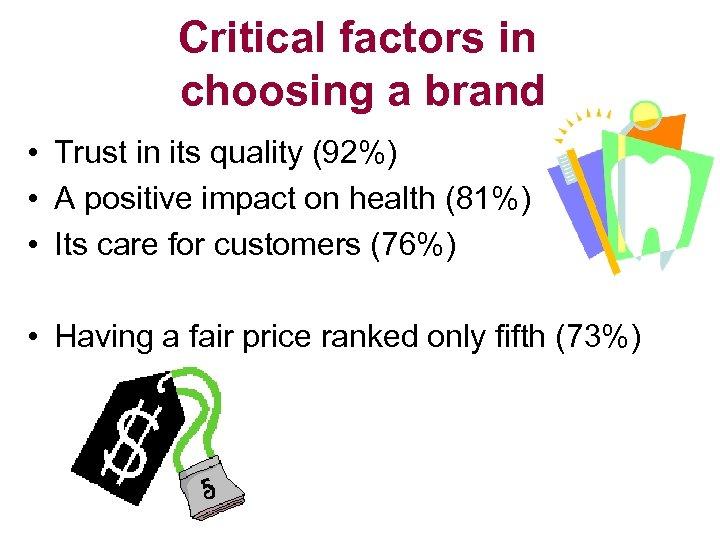 Critical factors in choosing a brand • Trust in its quality (92%) • A