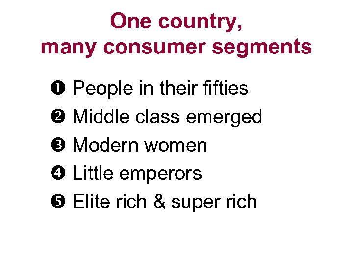 One country, many consumer segments People in their fifties Middle class emerged Modern women