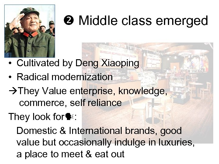 Middle class emerged • Cultivated by Deng Xiaoping • Radical modernization They Value