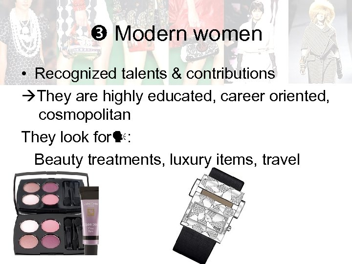 Modern women • Recognized talents & contributions They are highly educated, career oriented,