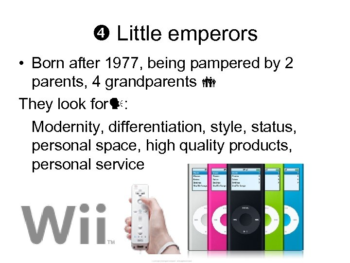 Little emperors • Born after 1977, being pampered by 2 parents, 4 grandparents