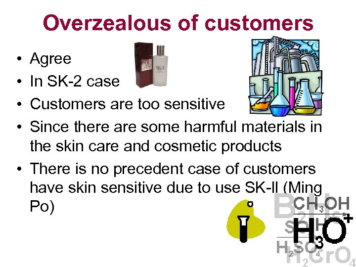Overzealous of customers • • Agree In SK-2 case Customers are too sensitive Since