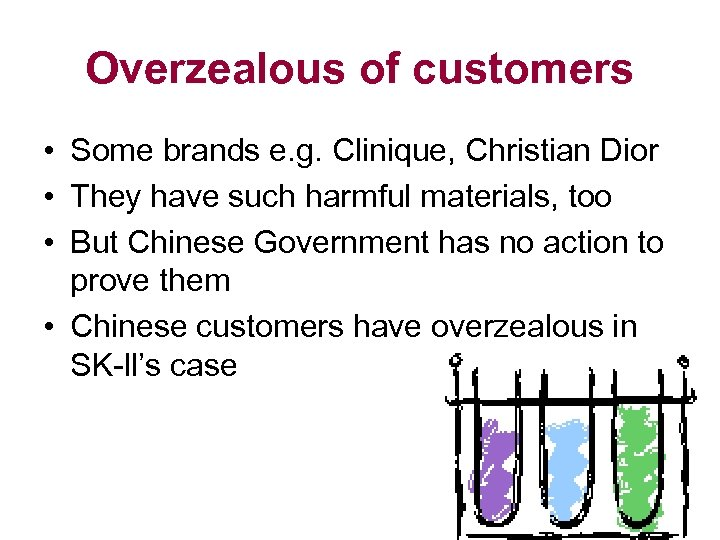 Overzealous of customers • Some brands e. g. Clinique, Christian Dior • They have