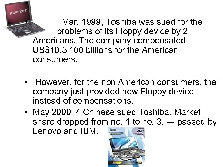 • Mar. 1999, Toshiba was sued for the problems of its Floppy device