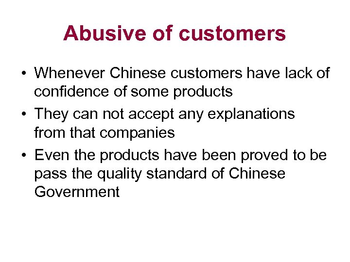 Abusive of customers • Whenever Chinese customers have lack of confidence of some products