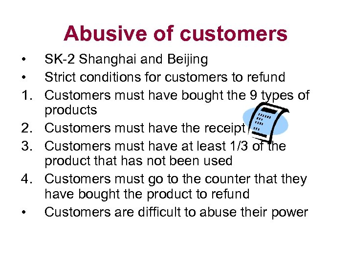 Abusive of customers • SK-2 Shanghai and Beijing • Strict conditions for customers to