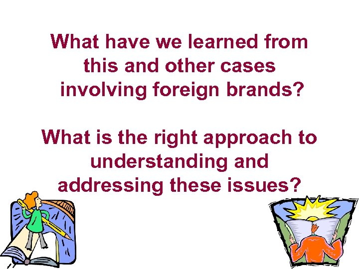 What have we learned from this and other cases involving foreign brands? What is