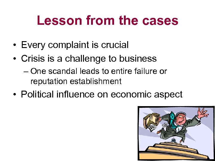 Lesson from the cases • Every complaint is crucial • Crisis is a challenge