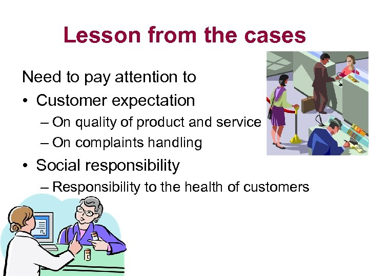 Lesson from the cases Need to pay attention to • Customer expectation – On