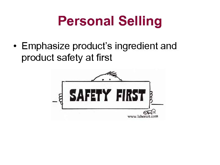 Personal Selling • Emphasize product's ingredient and product safety at first