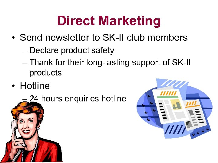 Direct Marketing • Send newsletter to SK-II club members – Declare product safety –