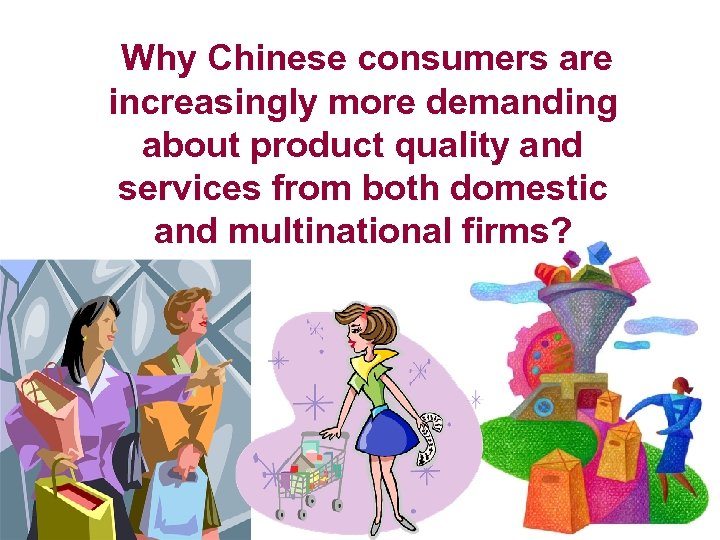 Why Chinese consumers are increasingly more demanding about product quality and services from