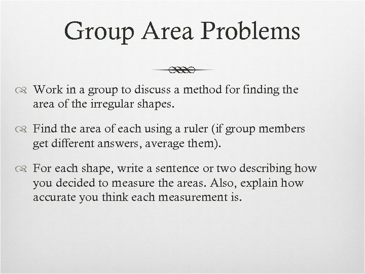 Group Area Problems Work in a group to discuss a method for finding the