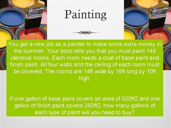 Painting You get a new job as a painter to make some extra money