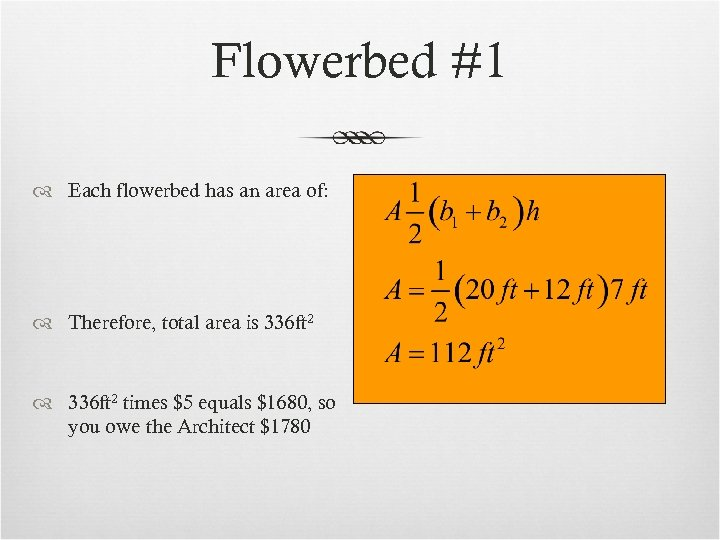 Flowerbed #1 Each flowerbed has an area of: Therefore, total area is 336 ft
