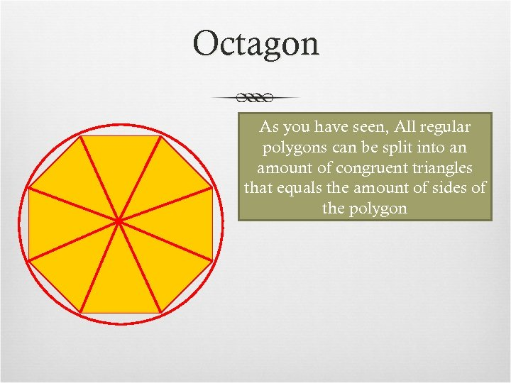 Octagon As you have seen, All regular polygons can be split into an amount