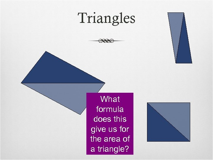 Triangles What formula does this give us for the area of a triangle?